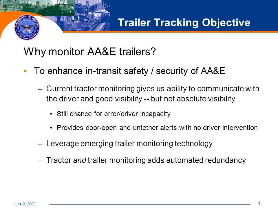 June 2, 2009 4 Trailer Tracking Objective Why monitor AA&E trailers? To enhance in-transit safety / security of AA&E –Current tractor monitoring gives