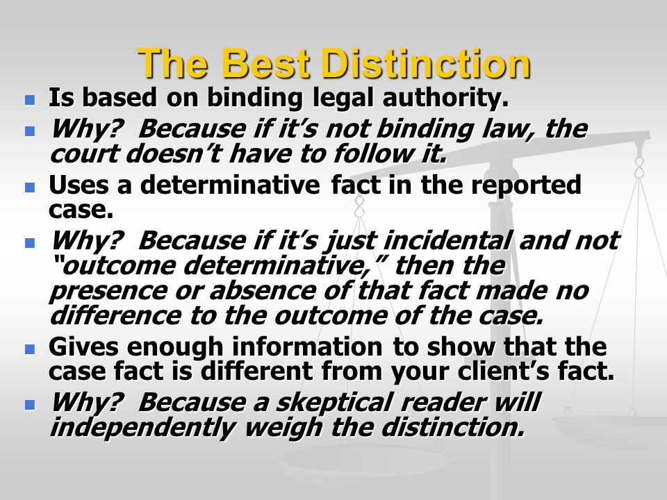The Best Distinction Is based on binding legal authority. Is based on binding legal authority. Why? Because if it's not binding law, the court doesn't