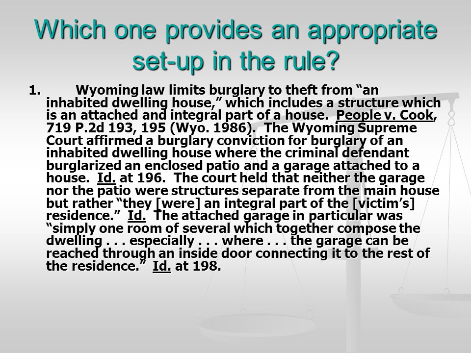 """Which one provides an appropriate set-up in the rule? 1.Wyoming law limits burglary to theft from """"an inhabited dwelling house,"""" which includes a stru"""