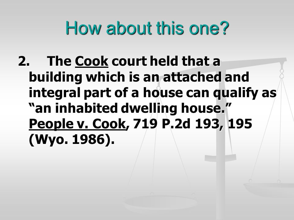 """How about this one? 2.The Cook court held that a building which is an attached and integral part of a house can qualify as """"an inhabited dwelling hous"""