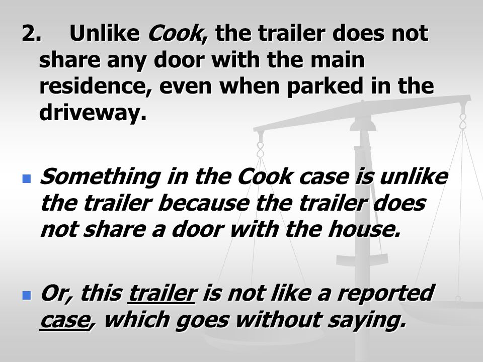 2.Unlike Cook, the trailer does not share any door with the main residence, even when parked in the driveway.