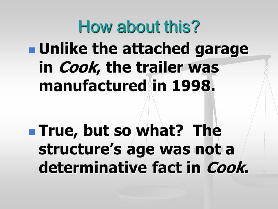 How about this? Unlike the attached garage in Cook, the trailer was manufactured in 1998. Unlike the attached garage in Cook, the trailer was manufact