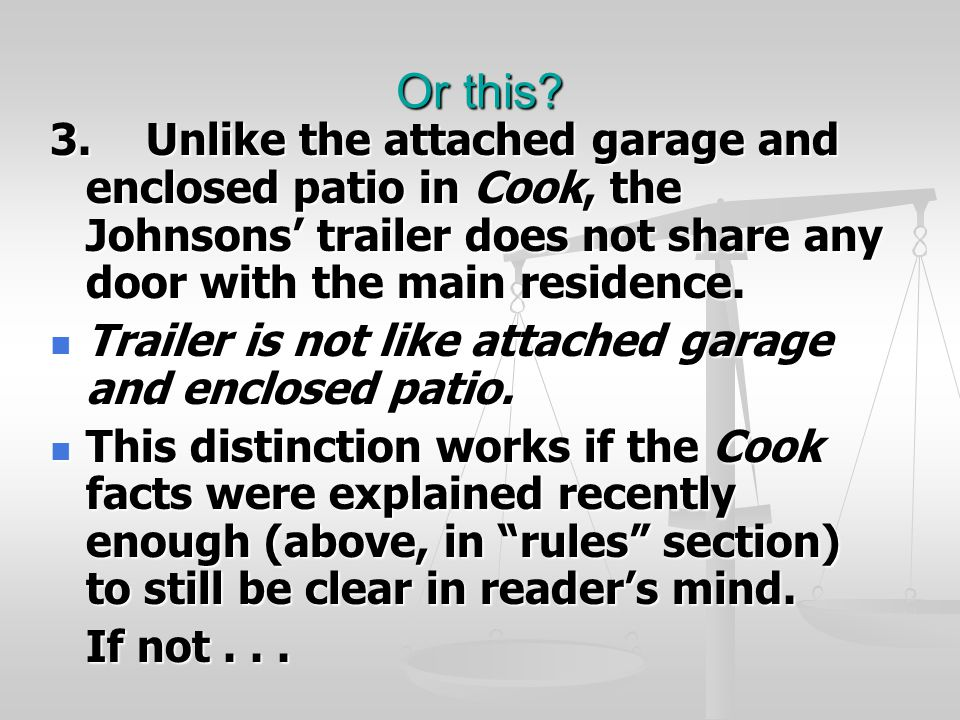Or this? 3.Unlike the attached garage and enclosed patio in Cook, the Johnsons' trailer does not share any door with the main residence. Trailer is no