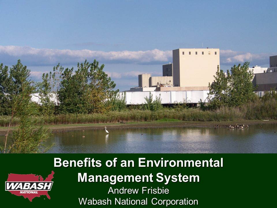 Benefits of an Environmental Management System Andrew Frisbie Wabash National Corporation