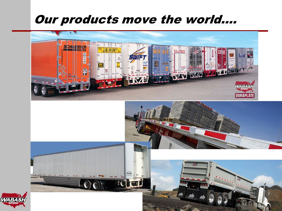 Our products move the world….