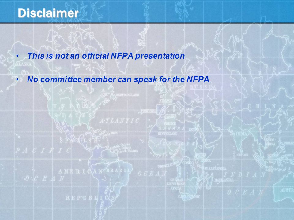 Disclaimer This is not an official NFPA presentation No committee member can speak for the NFPA