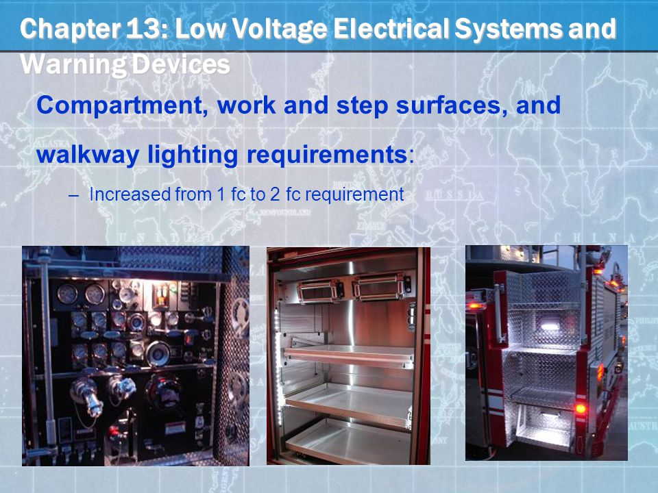 Compartment, work and step surfaces, and walkway lighting requirements: –Increased from 1 fc to 2 fc requirement Chapter 13: Low Voltage Electrical Systems and Warning Devices
