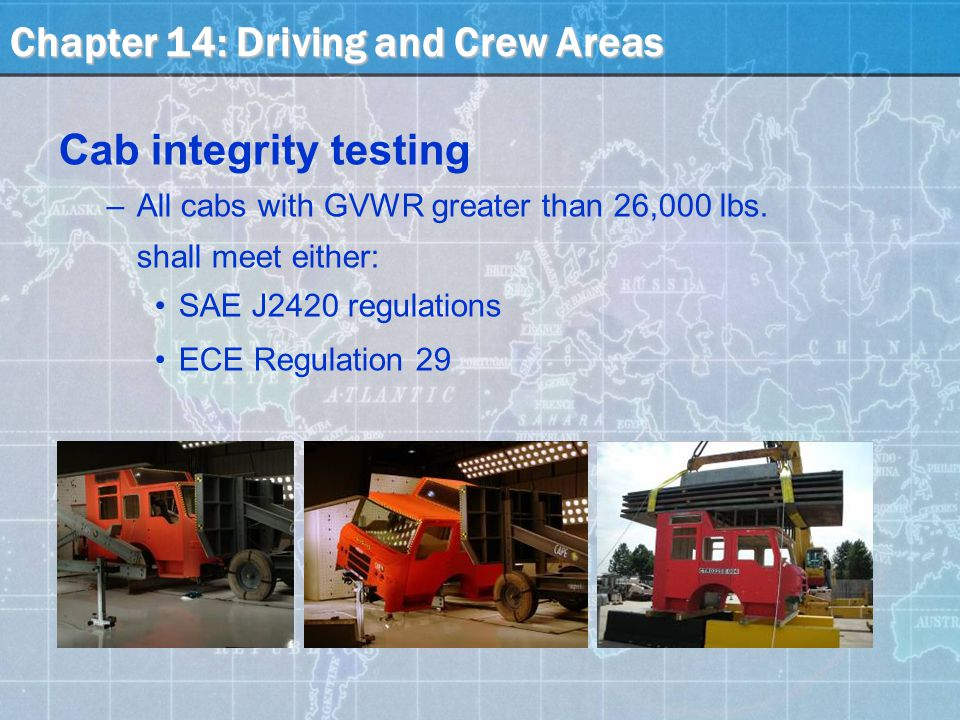 Chapter 14: Driving and Crew Areas Cab integrity testing –All cabs with GVWR greater than 26,000 lbs.