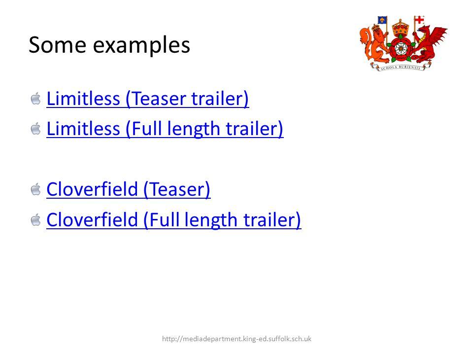 Some examples Limitless (Teaser trailer) Limitless (Full length trailer) Cloverfield (Teaser) Cloverfield (Full length trailer) http://mediadepartment.king-ed.suffolk.sch.uk