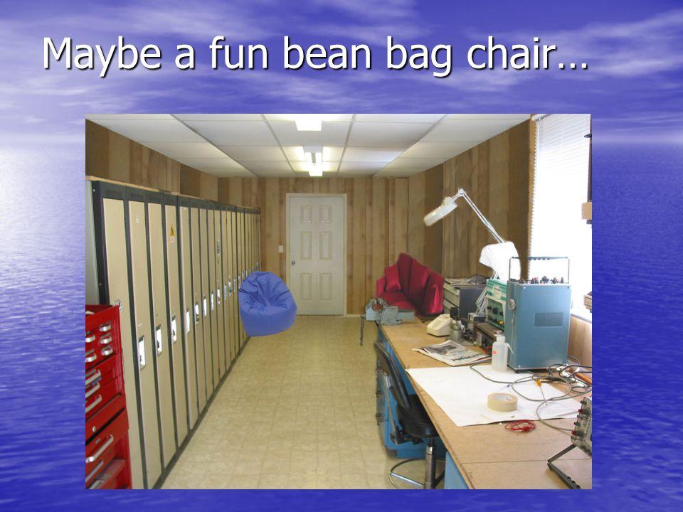 Maybe a fun bean bag chair…