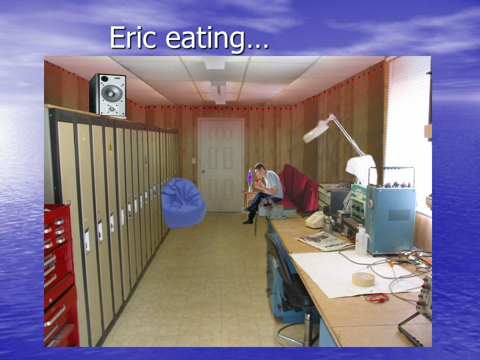 Eric eating…