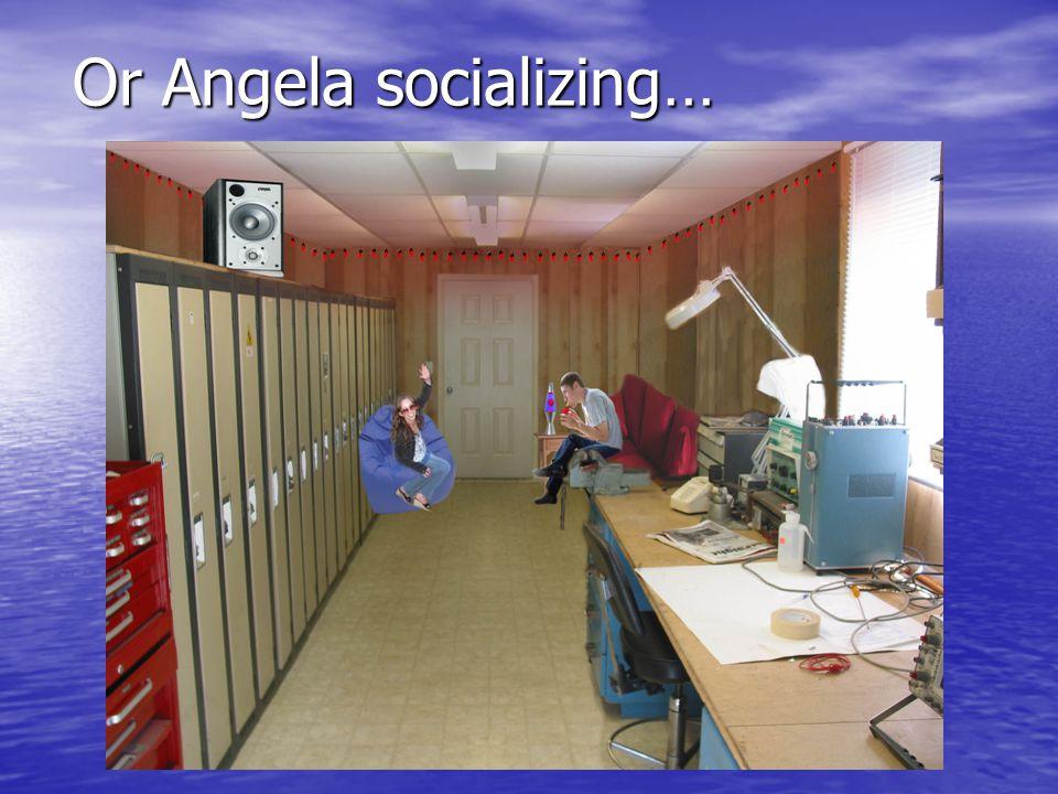 Or Angela socializing…