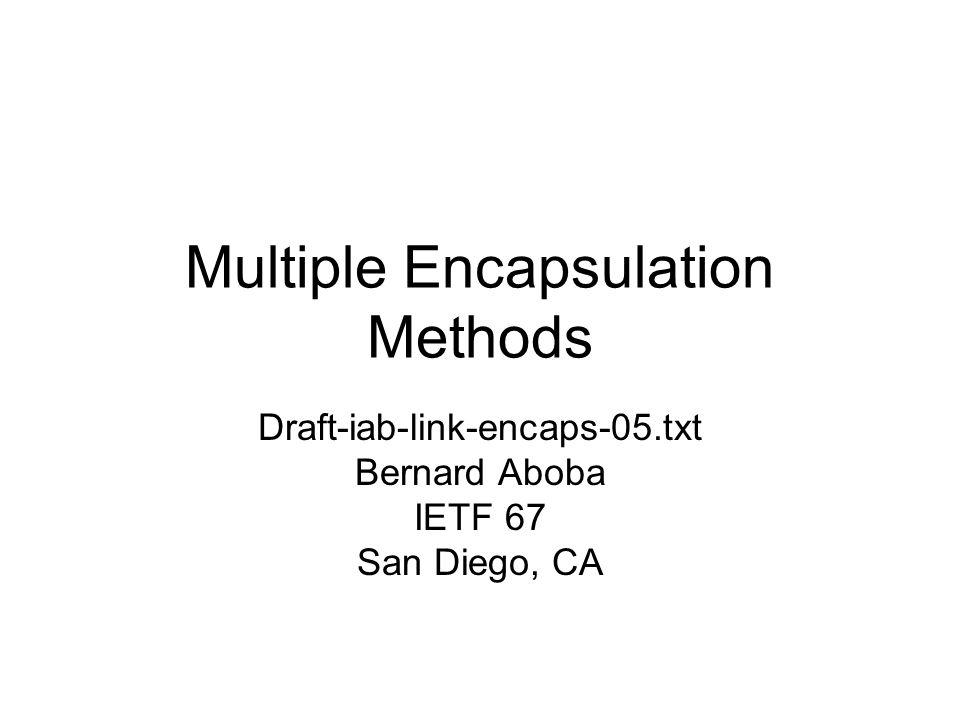 Multiple Encapsulation Methods Draft-iab-link-encaps-05.txt Bernard Aboba IETF 67 San Diego, CA