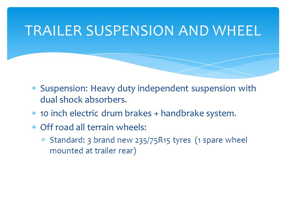  Suspension: Heavy duty independent suspension with dual shock absorbers.