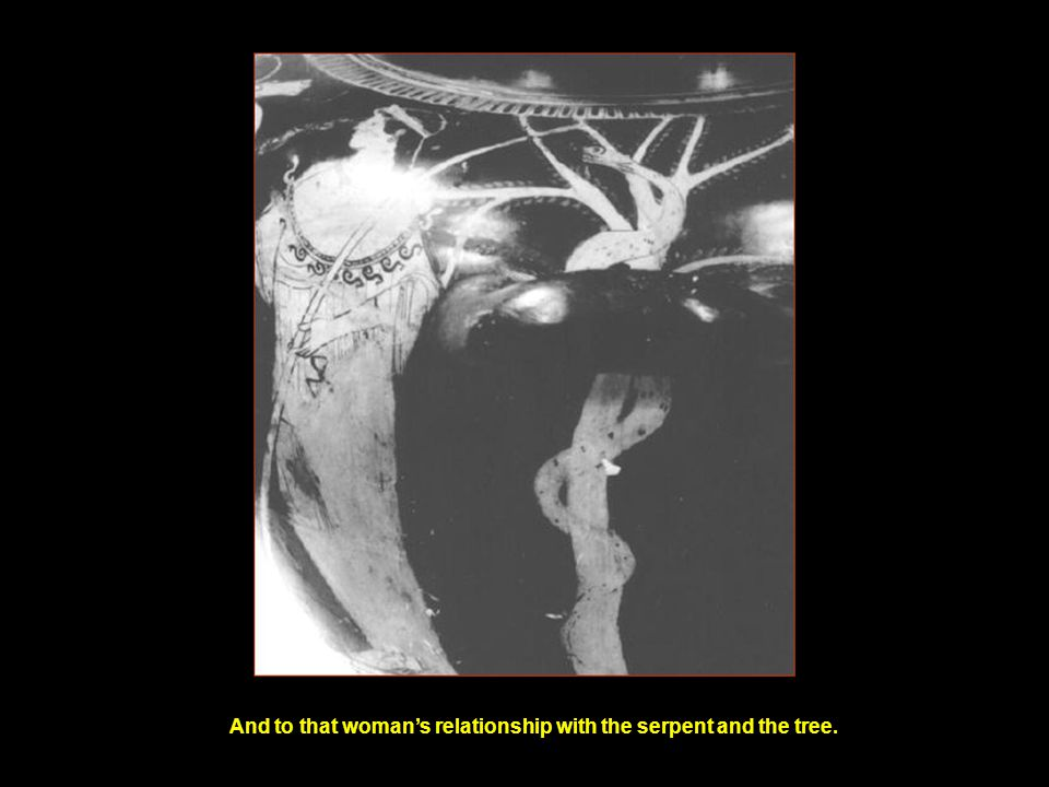 And to that woman's relationship with the serpent and the tree.