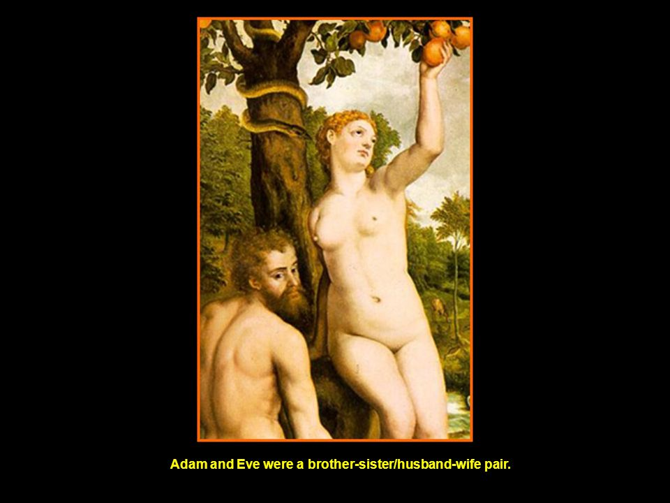 Adam and Eve were a brother-sister/husband-wife pair.