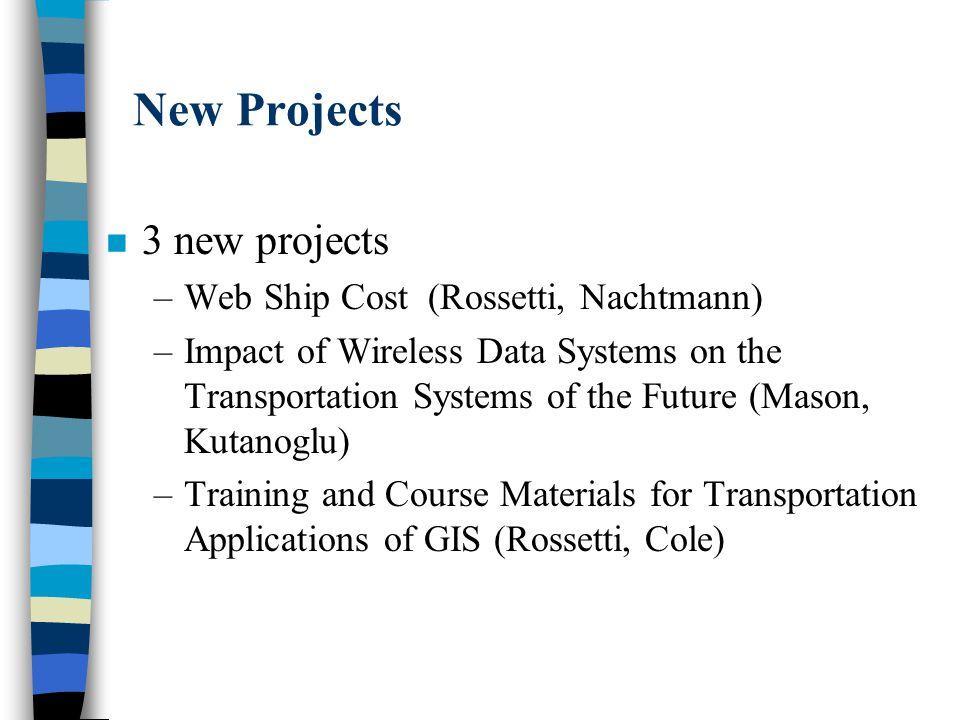 Current Projects n 5 active projects –Efficient Timing of Pickup and Delivery Assignment Decisions (Kutanoglu/Taylor(UL)) 2013 –Determining Optimal Trailer Duty as a Function of Use and Age (Nutter(MEEG)/Cassady) 2017 –Modeling and Analysis of Transportation Flows Created by E-commerce Transactions (Kutanoglu/Cole/Bartolacci(PSU)) 2012 –On-line Benchmarking Database for Transportation Providers (Rossetti/Collins) 2015 –Economic Evaluation of the Impact of Waterways on the State of Arkansas-Phase Two (Nachtmann) 9208