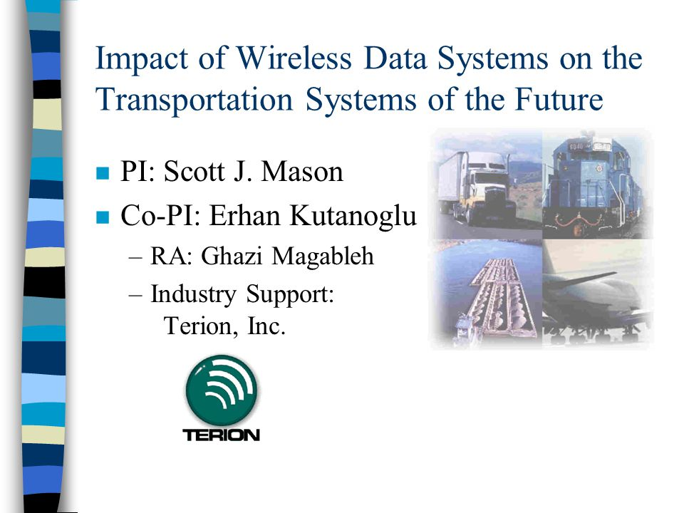Impact of Wireless Data Systems on the Transportation Systems of the Future n PI: Scott J.