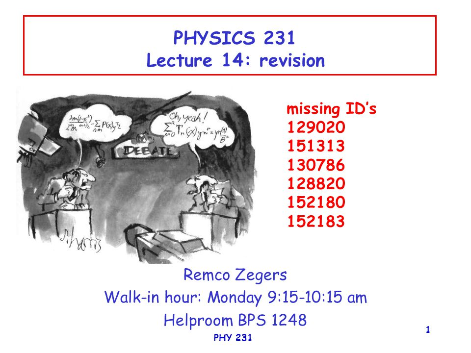 PHY 231 2 Chapter 4: Newton's Laws  First Law: If the net force exerted on an object is zero the object continues in its original state of motion; if it was at rest, it remains at rest.