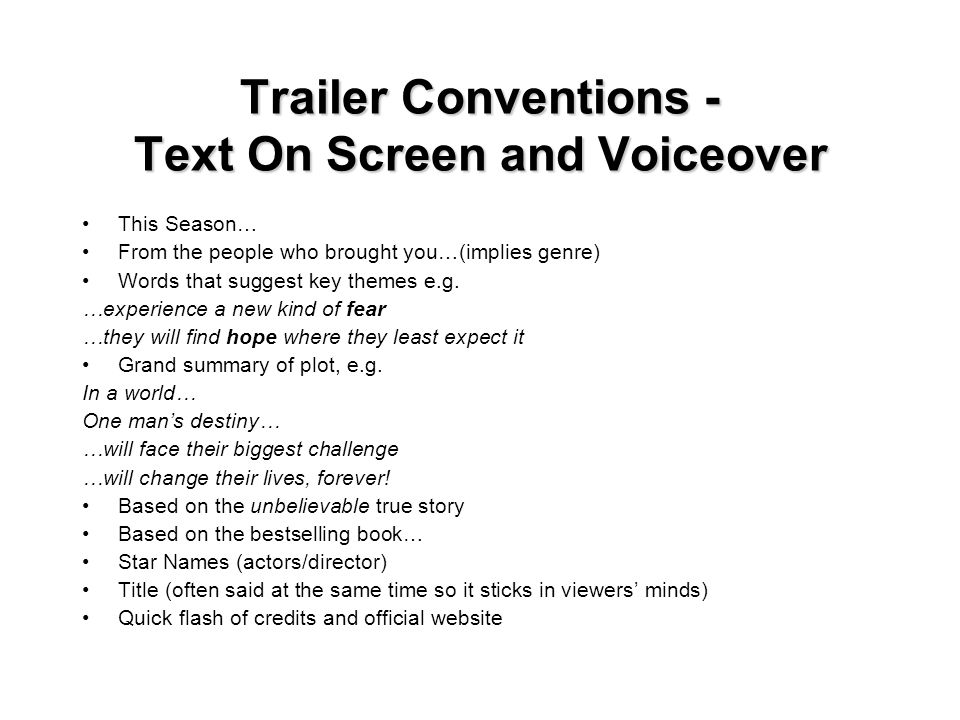 Trailer Conventions - Text On Screen and Voiceover This Season… From the people who brought you…(implies genre) Words that suggest key themes e.g. …ex