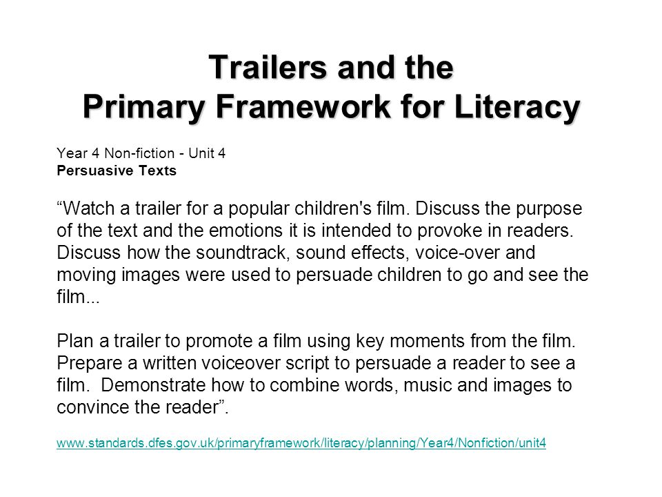 "Trailers and the Primary Framework for Literacy Year 4 Non-fiction - Unit 4 Persuasive Texts ""Watch a trailer for a popular children's film. Discuss t"