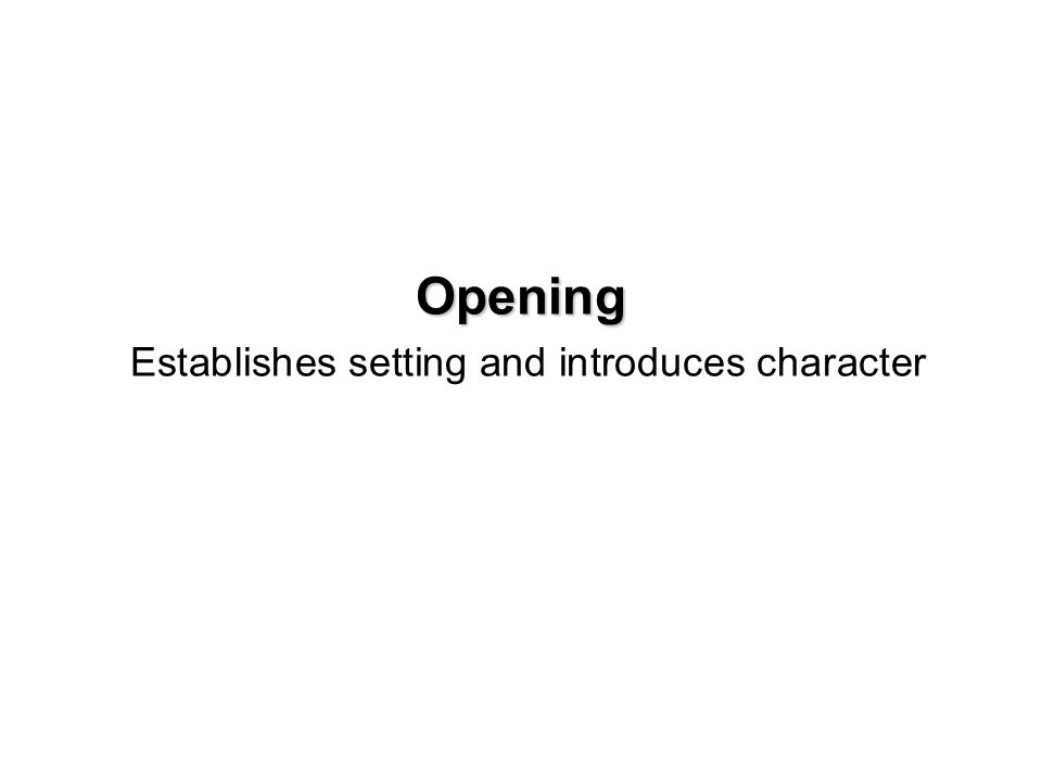 Opening Opening Establishes setting and introduces character