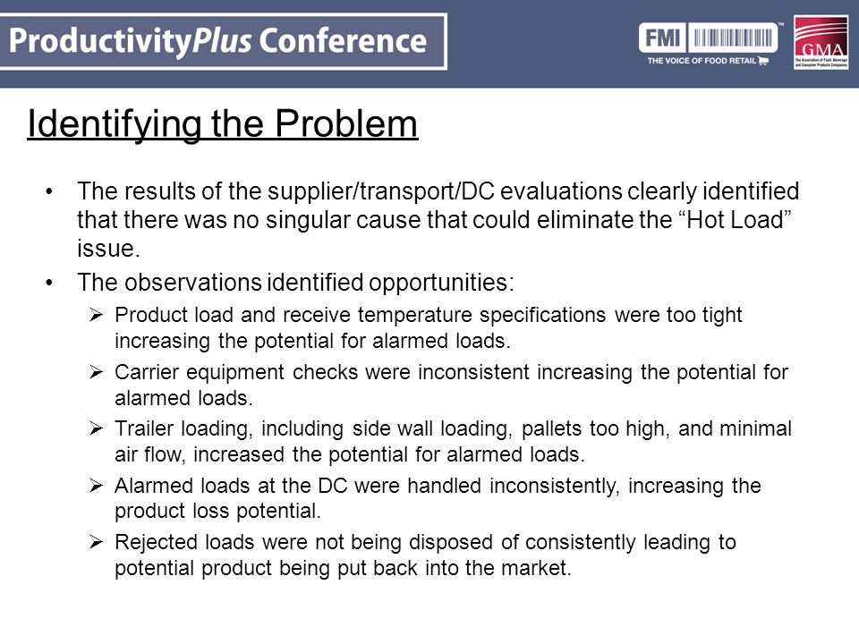 Identifying the Problem The results of the supplier/transport/DC evaluations clearly identified that there was no singular cause that could eliminate the Hot Load issue.