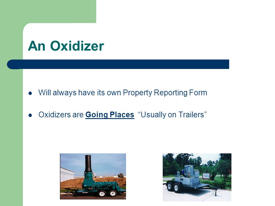 An Oxidizer Will always have its own Property Reporting Form Oxidizers are Going Places Usually on Trailers