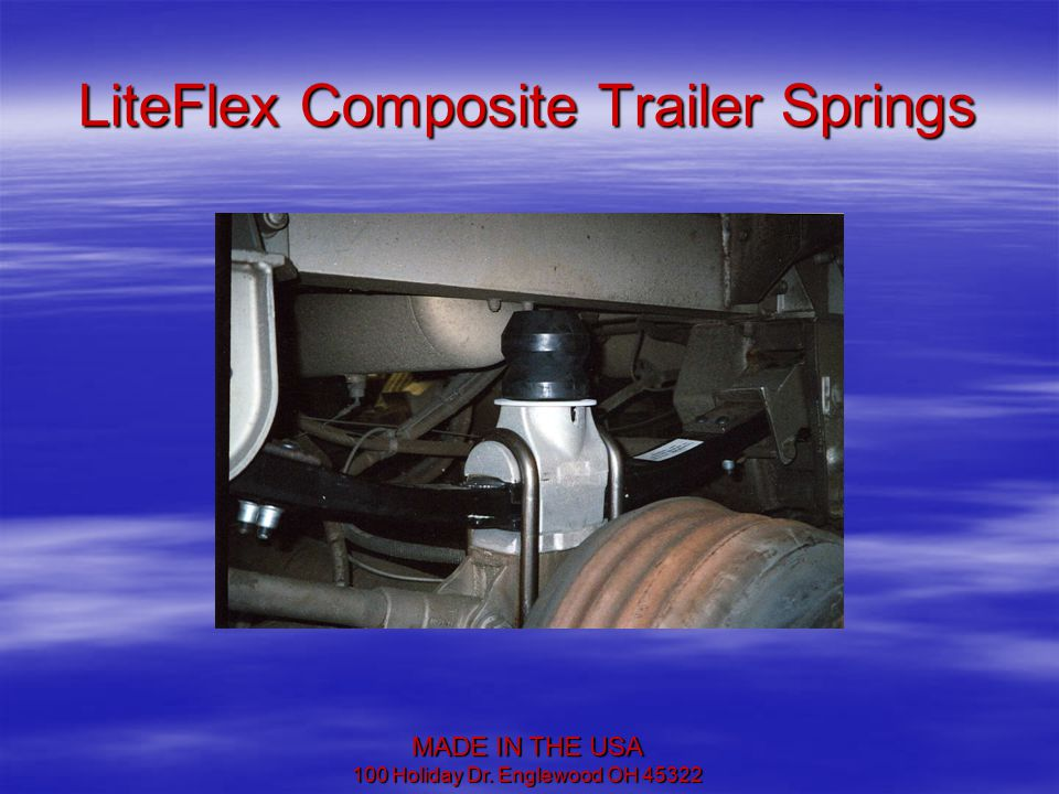 LiteFlex Composite Trailer Springs MADE IN THE USA 100 Holiday Dr. Englewood OH 45322