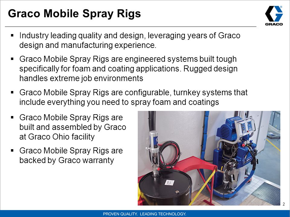 2 Graco Mobile Spray Rigs  Industry leading quality and design, leveraging years of Graco design and manufacturing experience.