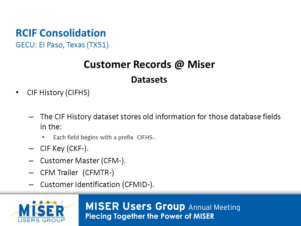 RCIF Consolidation GECU: El Paso, Texas (TX51) Customer Records @ Miser Datasets Customer Identification (CFMID) – The Customer Identification dataset stores customer/member identification information, such as the customer's driver's license number.