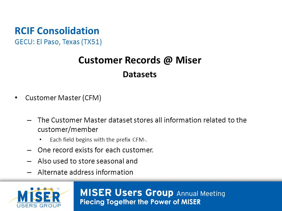 RCIF Consolidation GECU: El Paso, Texas (TX51) Customer Records @ Miser Datasets CFM Trailer (CFMTR) – The CFM Trailer is used to store information related to the customer/member, including email address, fax phone number, preferred language, driver's license number Each field begins with the prefix CFMTR-.
