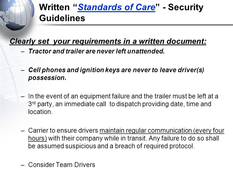 Written Standards of Care - Security Guidelines Clearly set your requirements in a written document: –Tractor and trailer are never left unattended.