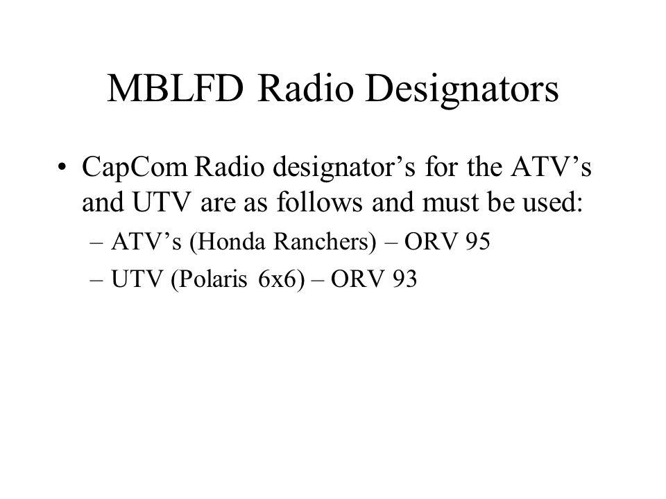 MBLFD Radio Designators CapCom Radio designator's for the ATV's and UTV are as follows and must be used: –ATV's (Honda Ranchers) – ORV 95 –UTV (Polaris 6x6) – ORV 93
