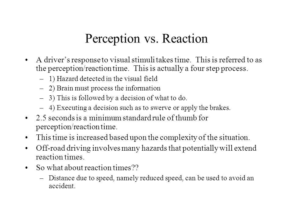 Perception vs. Reaction A driver's response to visual stimuli takes time.