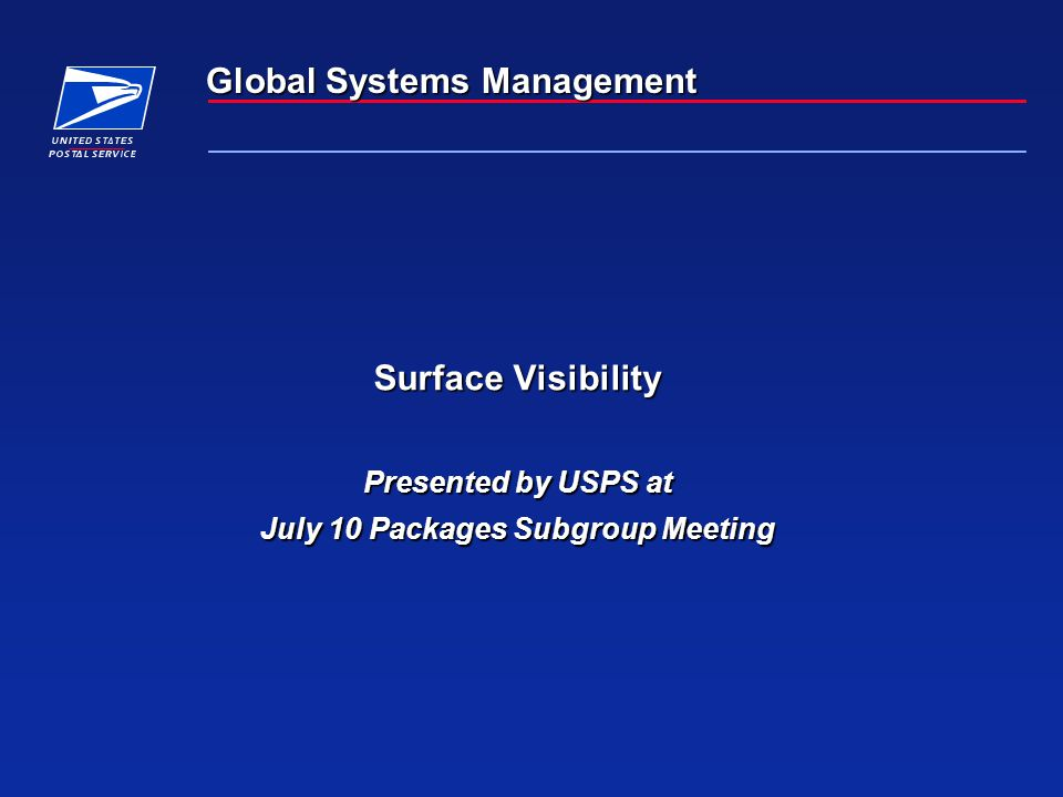 Global Systems Management Surface Visibility Presented by USPS at July 10 Packages Subgroup Meeting