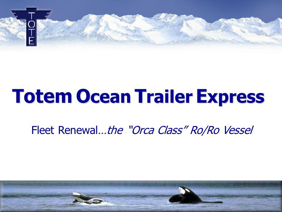 Totem O cean T railer E xpress Fleet Renewal…the Orca Class Ro/Ro Vessel