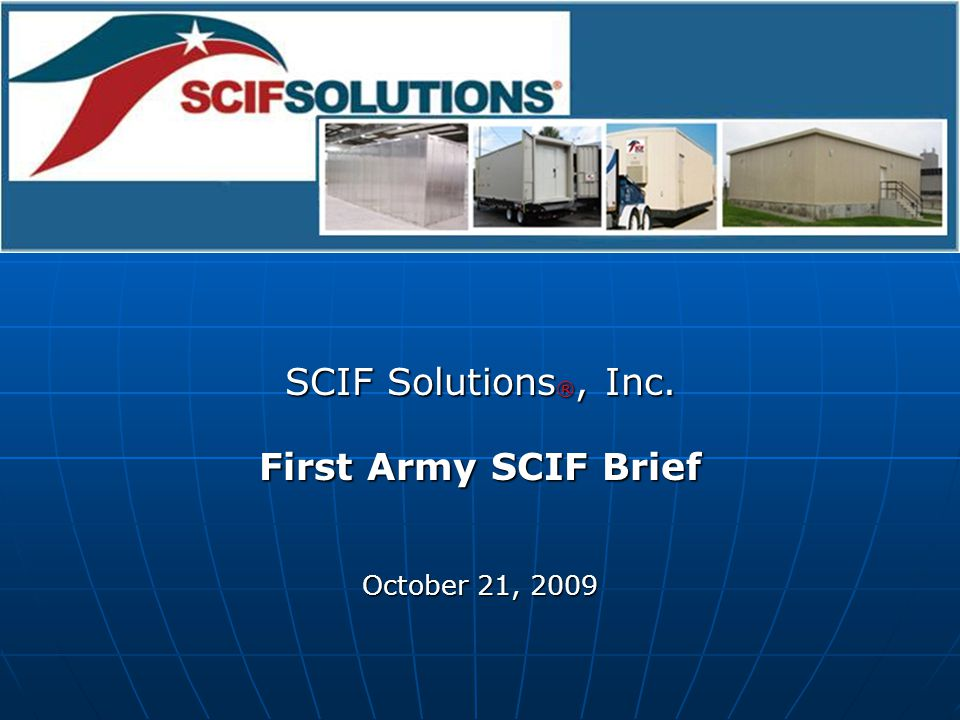 SCIF Solutions ®, Inc. First Army SCIF Brief October 21, 2009