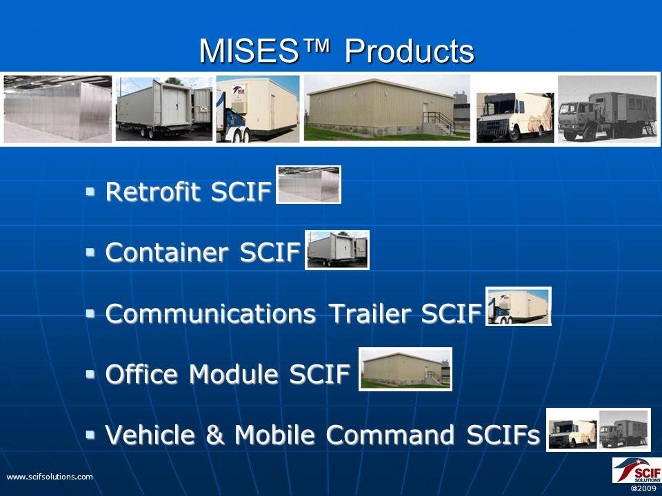  2009 www.scifsolutions.com MISES™ Products  Retrofit SCIF  Container SCIF  Communications Trailer SCIF  Office Module SCIF  Vehicle & Mobile Command SCIFs