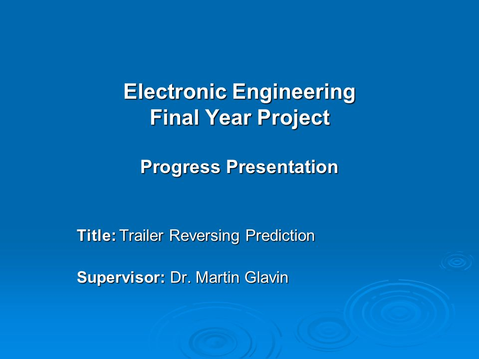 Electronic Engineering Final Year Project Progress Presentation Title: Trailer Reversing Prediction Supervisor: Dr.