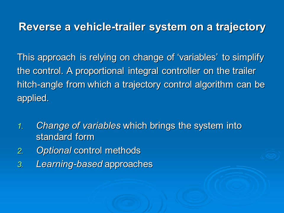 Reverse a vehicle-trailer system on a trajectory This approach is relying on change of 'variables' to simplify the control.