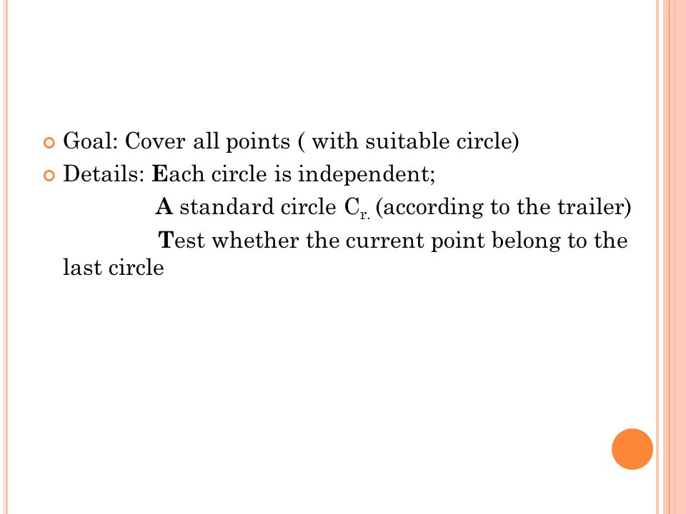 Goal: Cover all points ( with suitable circle) Details: E ach circle is independent; A standard circle C r.