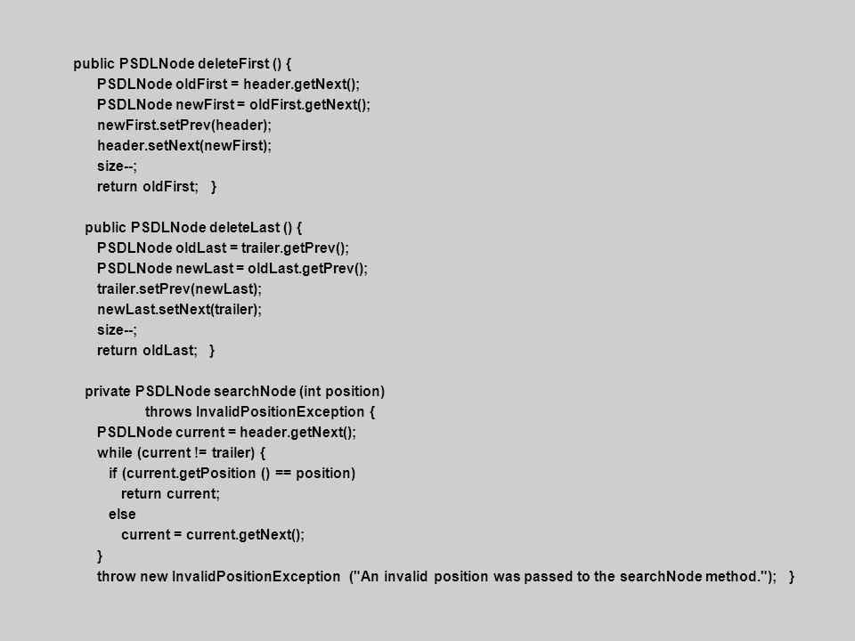public PSDLNode deleteFirst () { PSDLNode oldFirst = header.getNext(); PSDLNode newFirst = oldFirst.getNext(); newFirst.setPrev(header); header.setNex