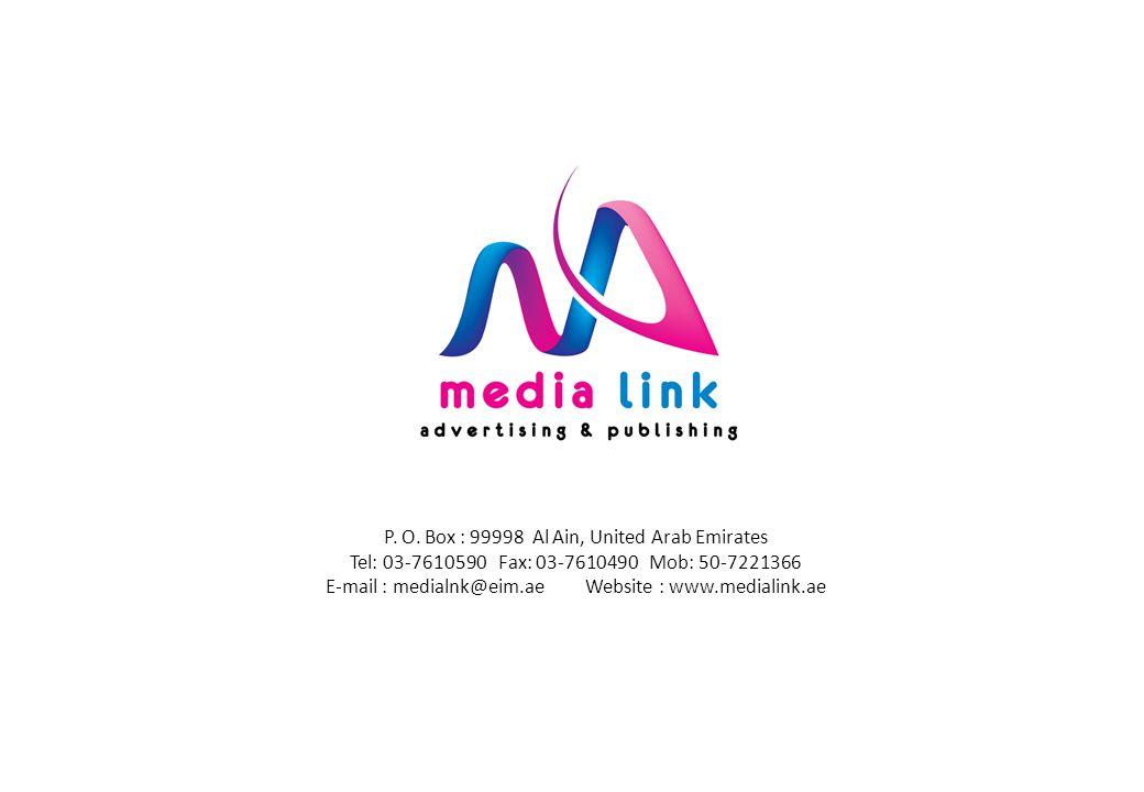 P. O. Box : 99998 Al Ain, United Arab Emirates Tel: 03-7610590 Fax: 03-7610490 Mob: 50-7221366 E-mail : medialnk@eim.ae Website : www.medialink.ae
