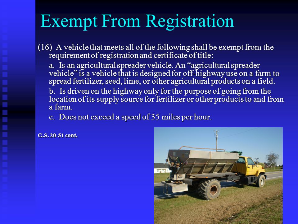Exempt From Registration (16) A vehicle that meets all of the following shall be exempt from the requirement of registration and certificate of title: a.