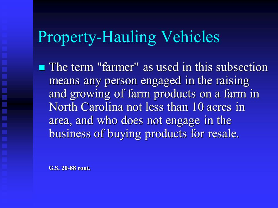 Property ‑ Hauling Vehicles The term farmer as used in this subsection means any person engaged in the raising and growing of farm products on a farm in North Carolina not less than 10 acres in area, and who does not engage in the business of buying products for resale.