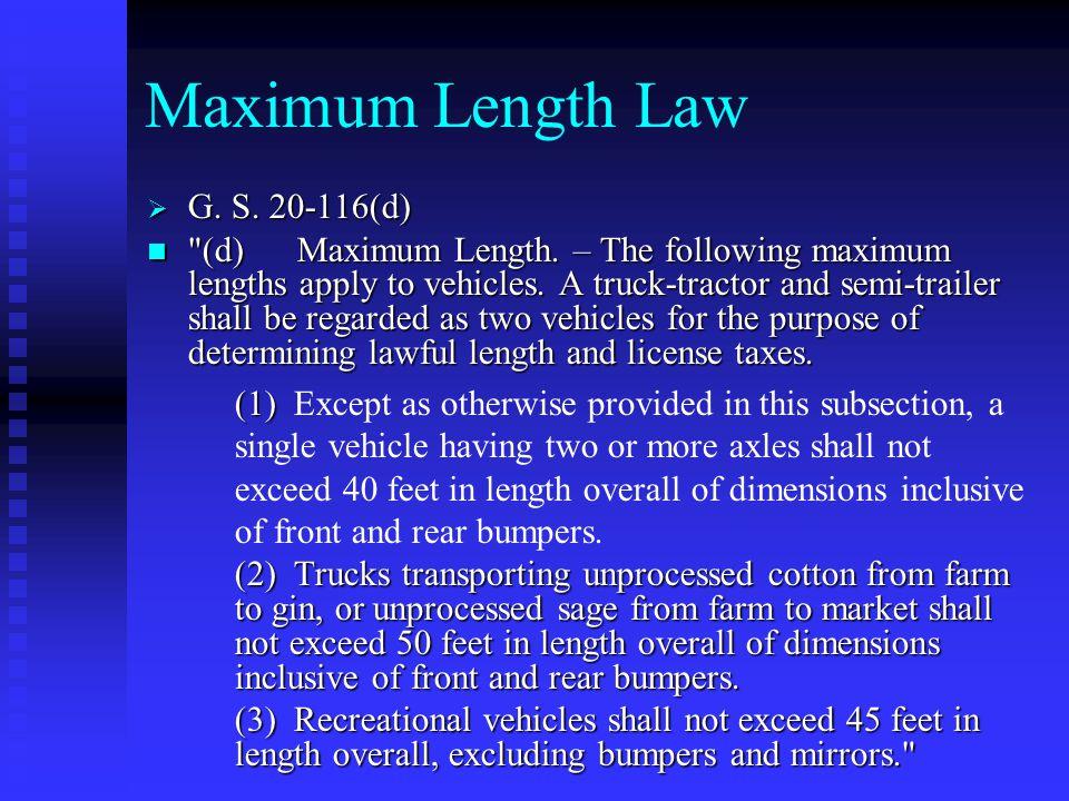Maximum Length Law  G. S. 20 ‑ 116(d) (d) Maximum Length.