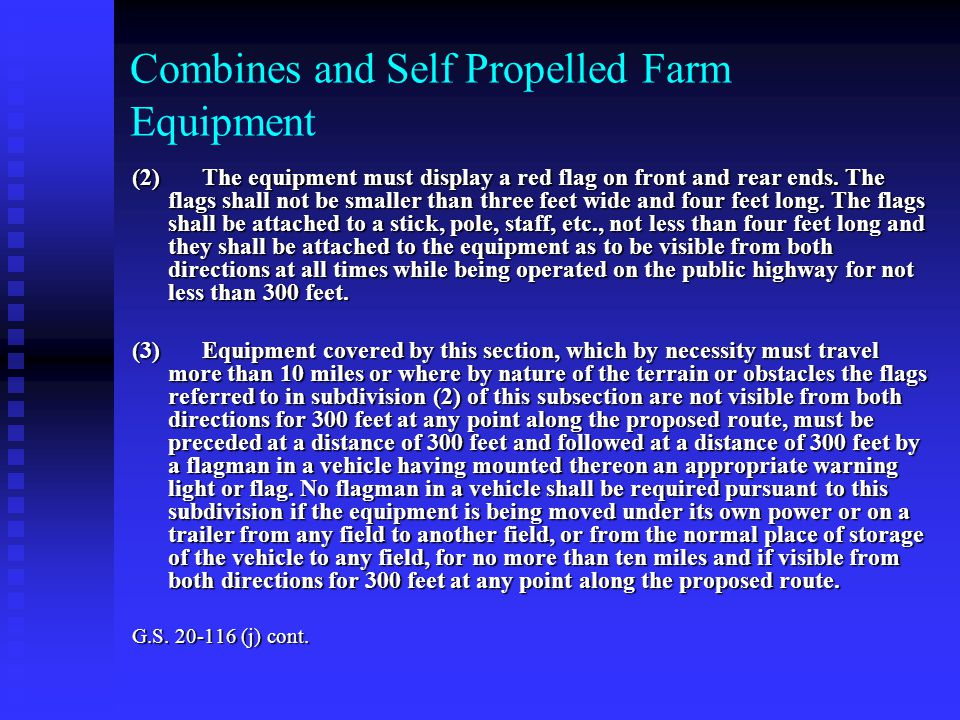 Combines and Self Propelled Farm Equipment (2) The equipment must display a red flag on front and rear ends.