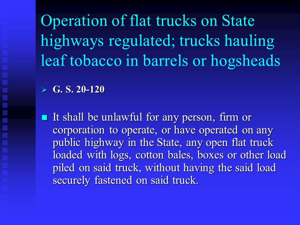 Operation of flat trucks on State highways regulated; trucks hauling leaf tobacco in barrels or hogsheads  G.