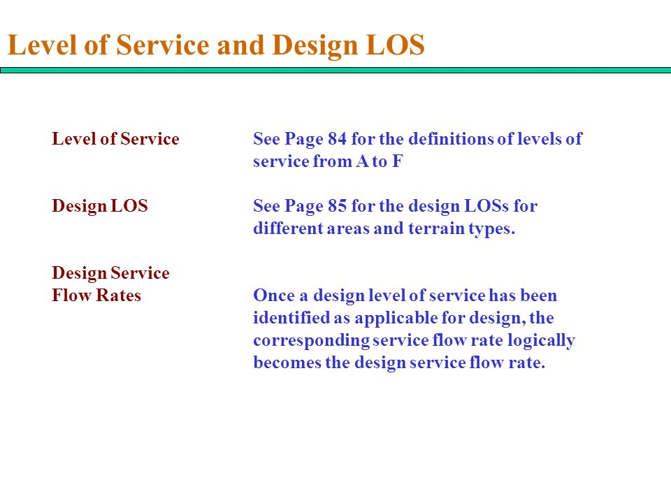 Level of Service and Design LOS Level of Service See Page 84 for the definitions of levels of service from A to F Design LOSSee Page 85 for the design